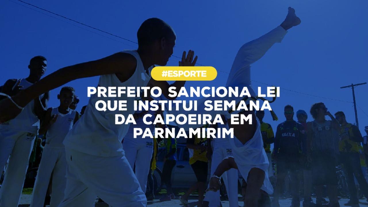 Prefeito sanciona lei que institui Semana da Capoeira em Parnamirim