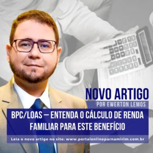 BPC/LOAS – ENTENDA O CÁLCULO DE RENDA FAMILIAR PARA ESTE BENEFÍCIO
